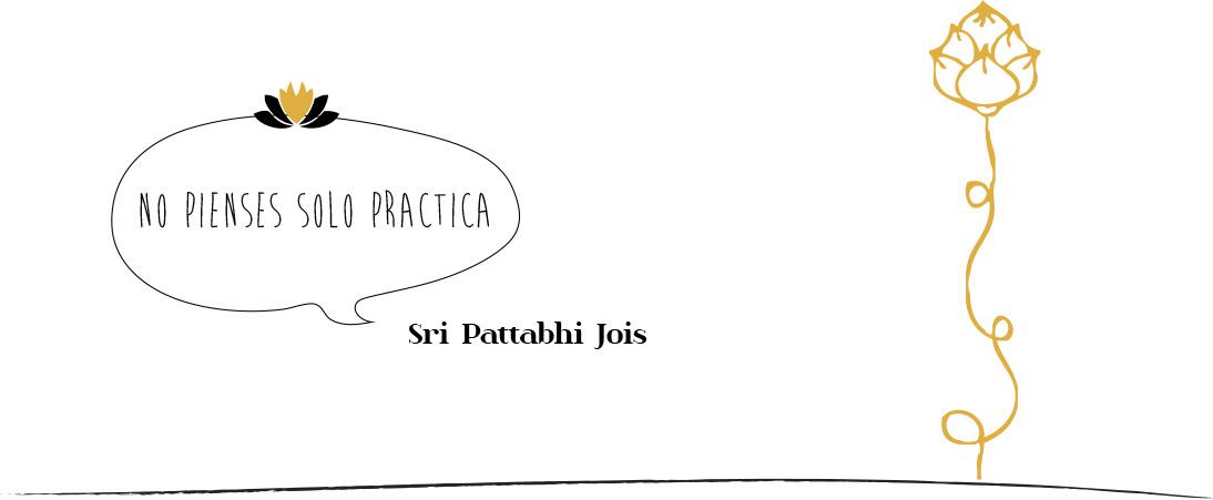 """no pienses solo practica"" Sri Pattabhi Jois"